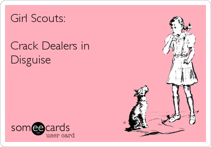 Girl Scouts:   Crack Dealers in Disguise