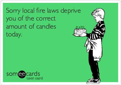 Sorry local fire laws deprive you of the correct amount of candles today.