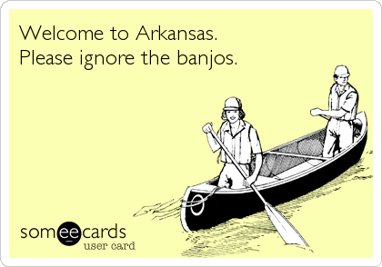 Welcome to Arkansas. Please ignore the banjos.