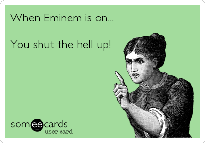 When Eminem Is On You Shut The Hell Up – Eminem Birthday Card