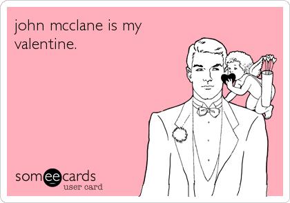 john mcclane is my valentine.