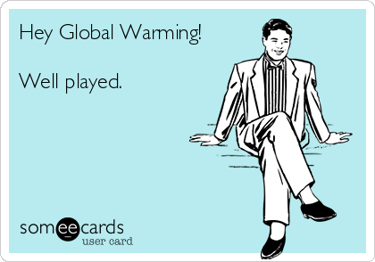 Hey Global Warming!  Well played.