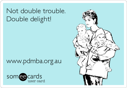 Not double trouble. Double delight!     www.pdmba.org.au