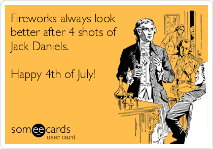 Fireworks always look better after 4 shots of Jack Daniels.    Happy 4th of July!