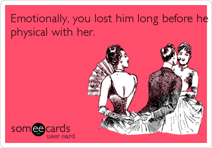 Emotionally, you lost him long before he was 