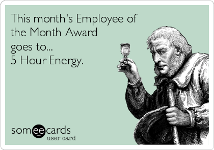 This month's Employee of the Month Award goes to... 5 Hour Energy.