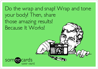Do the wrap and snap! Wrap and tone your body! Then, share those amazing results! Because It Works!