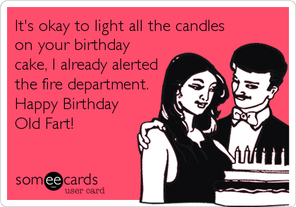 Its Okay To Light All The Candles On Your Birthday Cake I Already Alerted