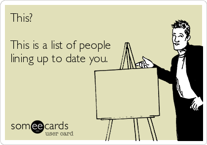 This?   This is a list of people lining up to date you.