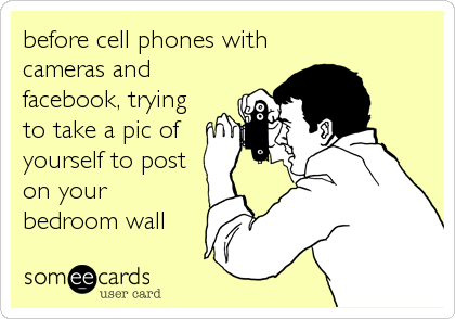 before cell phones with cameras and facebook, trying to take a pic of yourself to post on your bedroom wall