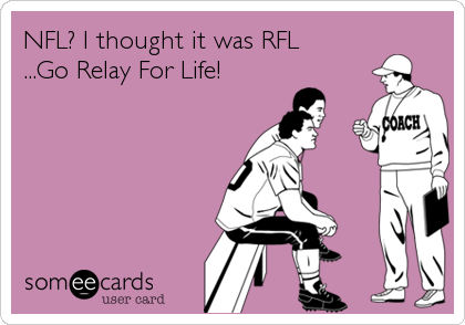 NFL? I thought it was RFL ...Go Relay For Life!