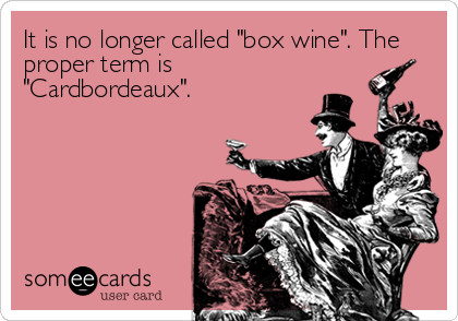 "It is no longer called ""box wine"". The proper term is ""Cardbordeaux""."