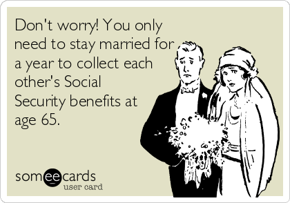 Don't worry! You only need to stay married for a year to collect each other's Social Security benefits at age 65.