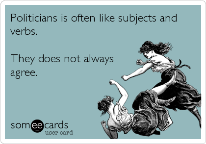 Politicians is often like subjects and verbs.  They does not always agree.