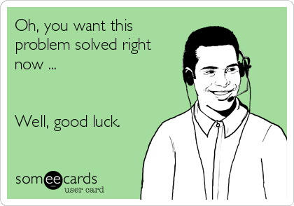 Oh, you want this problem solved right now ...    Well, good luck.