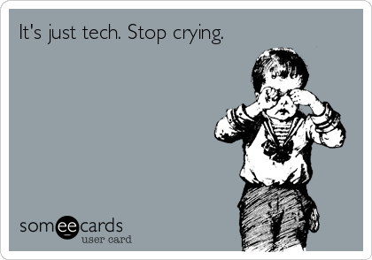 It's just tech. Stop crying.