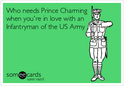 Who needs Prince Charming  when you're in love with an Infantryman of the US Army