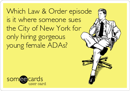 Which Law & Order episode is it where someone sues the City of New York for only hiring gorgeous young female ADAs?