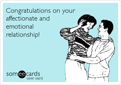 Congratulations on your affectionate and emotional relationship!