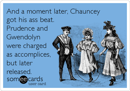 And a moment later, Chauncey got his ass beat. Prudence and Gwendolyn were charged as accomplices, but later released.