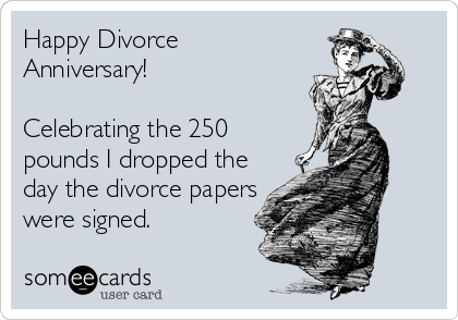 Happy divorce anniversary! celebrating the 250 pounds i dropped the