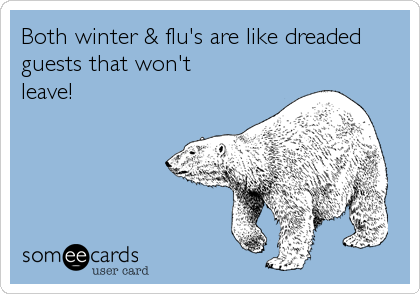 Both winter & flu's are like dreaded guests that won't leave!