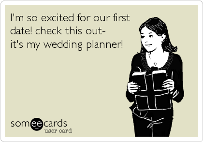 I'm so excited for our first date! check this out-  it's my wedding planner!