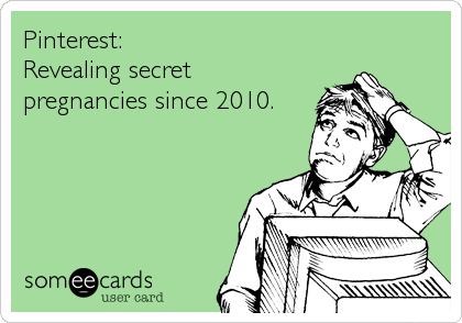 Pinterest: Revealing secret pregnancies since 2010.