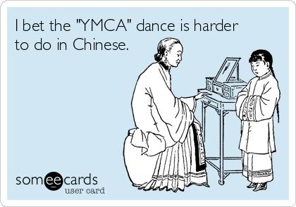 """I bet the """"YMCA"""" dance is harder to do in Chinese."""