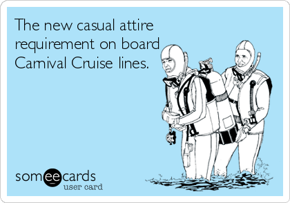 The new casual attire requirement on board Carnival Cruise lines.