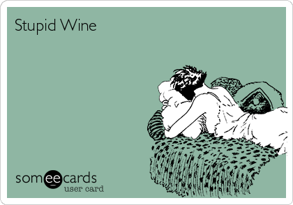 Stupid Wine