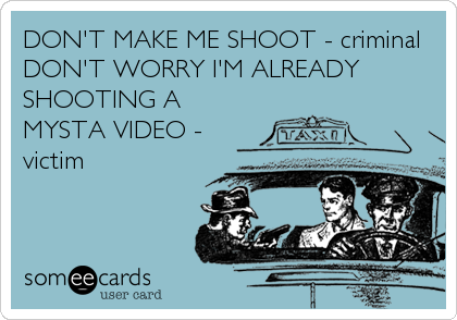 DON'T MAKE ME SHOOT - criminal DON'T WORRY I'M ALREADY SHOOTING A  MYSTA VIDEO - victim