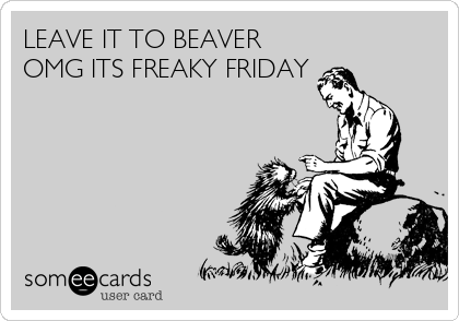 LEAVE IT TO BEAVER  OMG ITS FREAKY FRIDAY