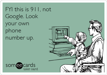 FYI this is 911, not Google. Look your own phone  number up.