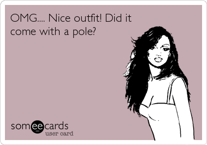 OMG.... Nice outfit! Did it come with a pole?