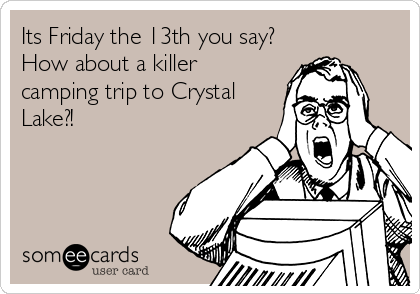 Its Friday the 13th you say? How about a killer camping trip to Crystal Lake?!
