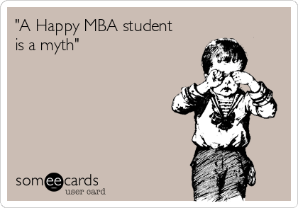 """A Happy MBA student  is a myth"""