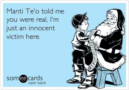 Manti Te'o told me you were real, I'm just an innocent victim here.
