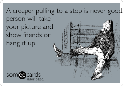 A creeper pulling to a stop is never good. For all you know the