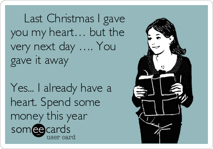 last christmas i gave you my heart but the very next day - Last Christmas I Gave You My Heart