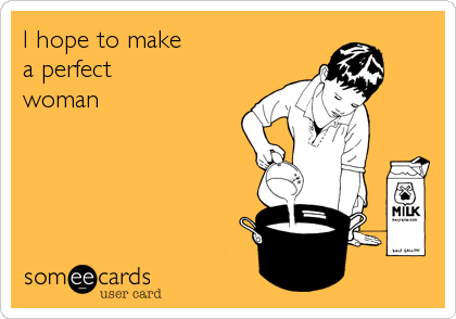I hope to make a perfect woman