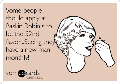 Some people should apply at Baskin Robin's to be the 32nd