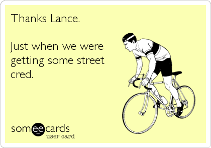 Thanks Lance.   Just when we were getting some street cred.