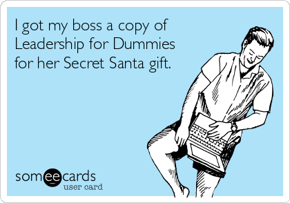 I got my boss a copy of Leadership for Dummies for her Secret Santa gift.