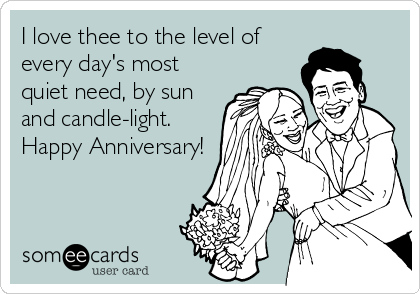 I love thee to the level of every day's most quiet need, by sun and candle-light. Happy Anniversary!