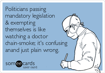 Politicians passing mandatory legislation & exempting themselves is like watching a doctor chain-smoke; it's confusing anand just plain wrong.