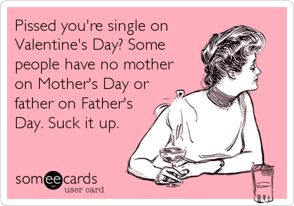 Pissed Youu0027re Single On Valentineu0027s Day? Some People Have No Mother On  Motheru0027s