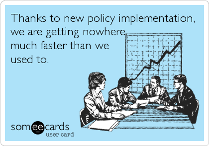 Thanks to new policy implementation, we are getting nowhere much faster than we used to.