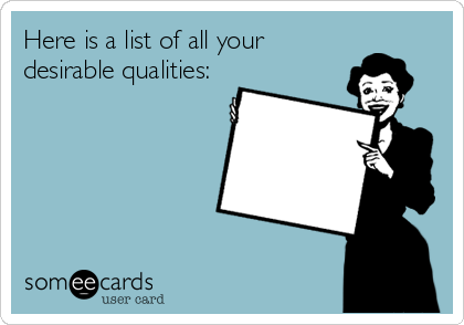 Here is a list of all your desirable qualities: