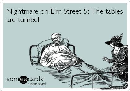 Nightmare on Elm Street 5: The tables are turned!